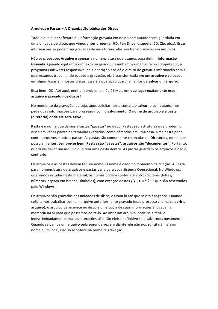 Arquivos e Pastas – A Organização Lógica dos Discos  Todo e qualquer software ou informação gravada em nosso computador se...