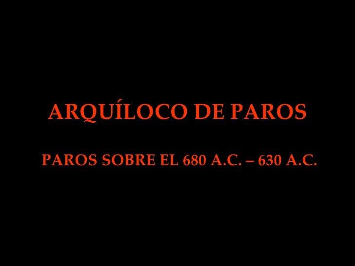 ARQUÍLOCO DE PAROS PAROS SOBRE EL 680 A.C. – 630 A.C.