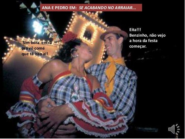 ANA E PEDRO EM:  SE ACABANDO NO ARRAIAR...<br />Eita!!! Benzinho, não vejo a hora da festa começar.<br />Sim bora  entrá p...