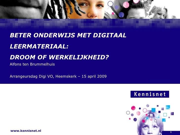 BETER ONDERWIJS MET DIGITAAL LEERMATERIAAL: DROOM OF WERKELIJKHEID?  Alfons ten Brummelhuis  Arrangeursdag Digi VO, Heemsk...