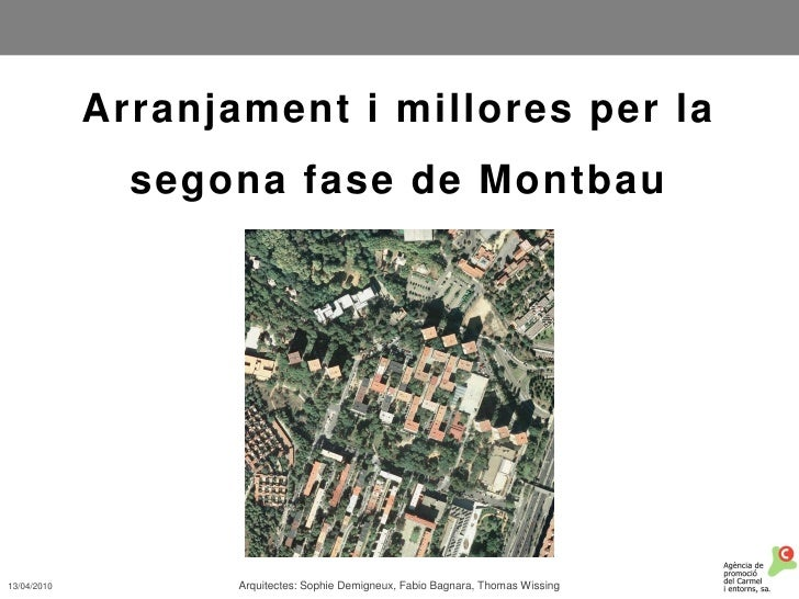 Arranjament i millores per la                segona fase de Montbau     13/04/2010          Arquitectes: Sophie Demigneux,...