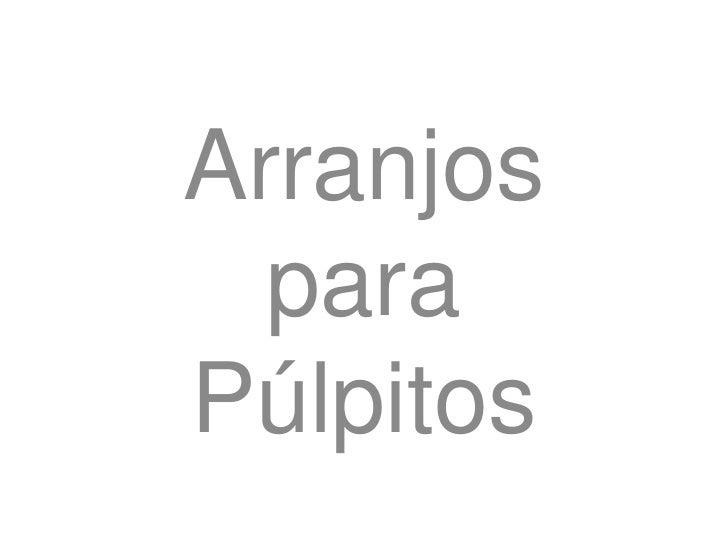Arranjos para Púlpitos I