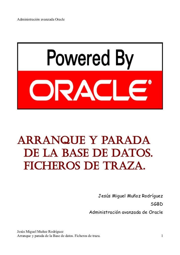 Administración avanzada OracleArranque y parada de la base de datos. Ficheros de traza.                                   ...