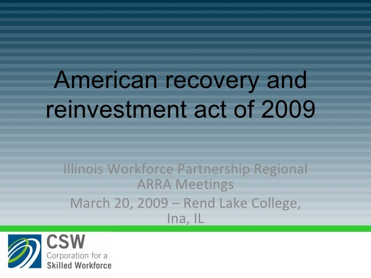Illinois Workforce Partnership Regional ARRA Meetings March 20, 2009 – Rend Lake College, Ina, IL American recovery and re...