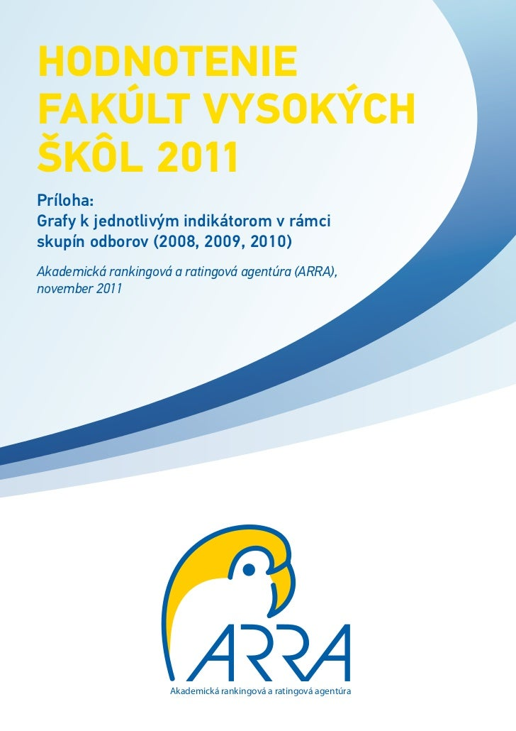 Hodnoteniefakúlt vysokýcHškôl 2011Príloha:Grafy k jednotlivým indikátorom v rámciskupín odborov (2008, 2009, 2010)Akademic...