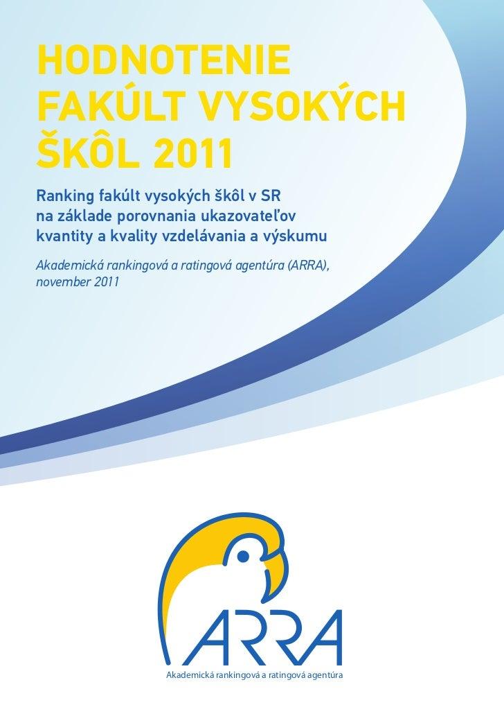 Hodnoteniefakúlt vysokýcHškôl 2011Ranking fakúlt vysokých škôl v SRna základe porovnania ukazovateľovkvantity a kvality vz...