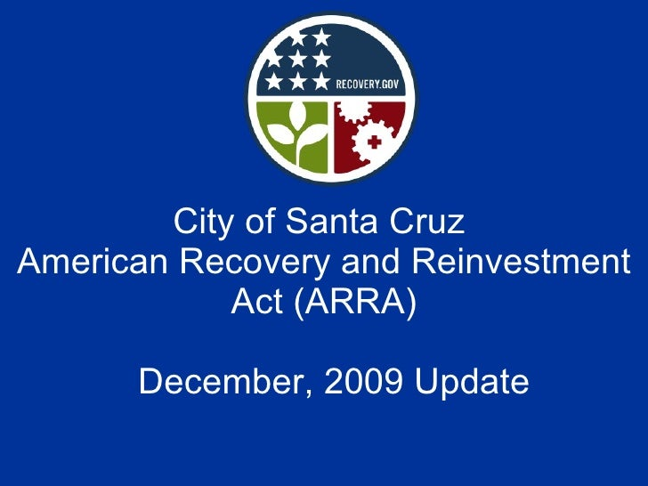 City of Santa Cruz  American Recovery and Reinvestment Act (ARRA)   December, 2009 Update