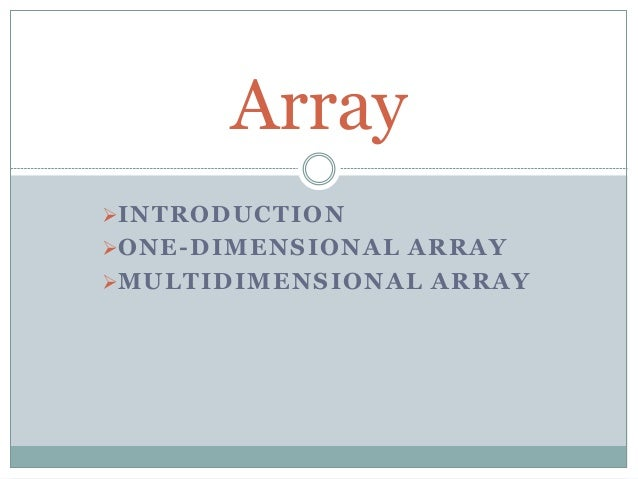 INTRODUCTION ONE-DIMENSIONAL ARRAY MULTIDIMENSIONAL ARRAY Array