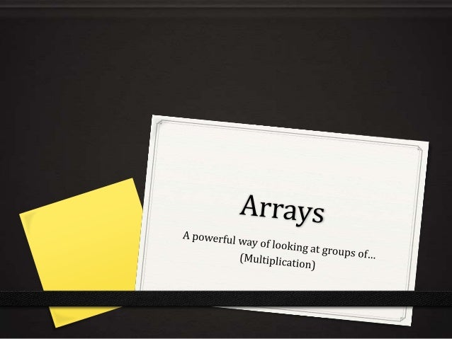 Arrays-the ordered arrangement of groups of. Instead of saying groups of we use rows of. 0 Use this powerpoint to help con...