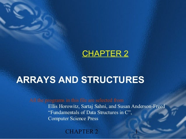 CHAPTER 2ARRAYS AND STRUCTURES  All the programs in this file are selected from           Ellis Horowitz, Sartaj Sahni, an...