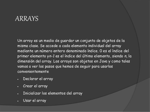 Un array es un medio de guardar un conjunto de objetos de la misma clase. Se accede a cada elemento individual del array m...