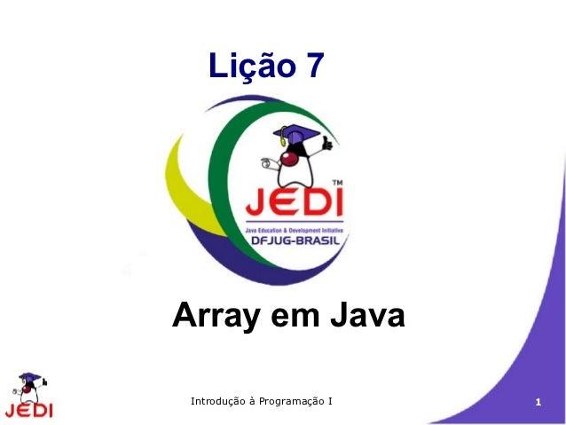 Lição 7Array em Java Introdução à Programação I   1