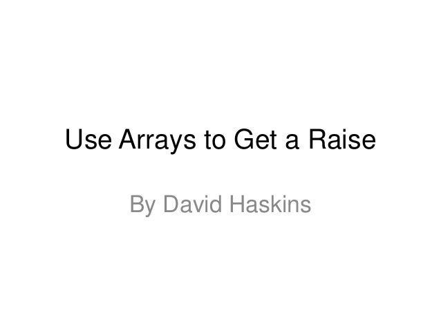 Use Arrays to Get a Raise     By David Haskins
