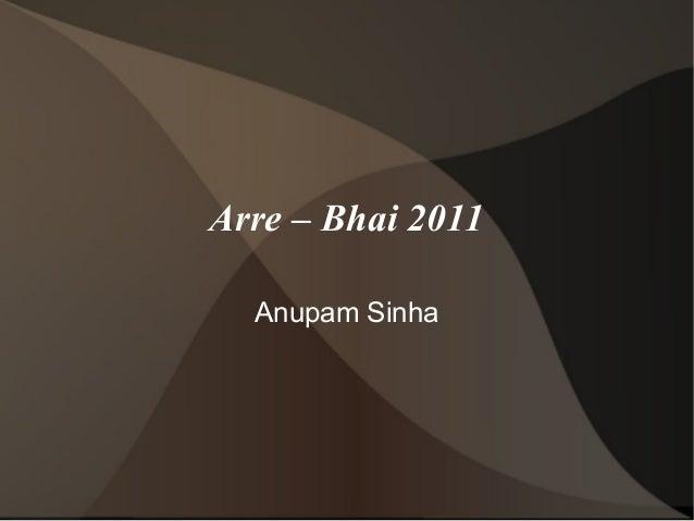 Arre – Bhai 2011  Anupam Sinha