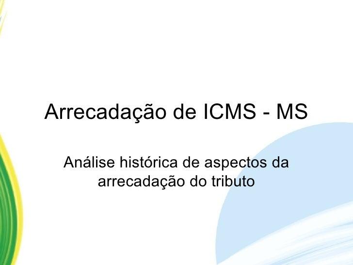 Arrecadação de ICMS - MS Análise histórica de aspectos da arrecadação do tributo
