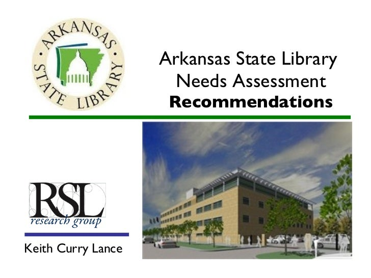Arkansas State Library  Needs Assessment Recommendations <ul><li>Keith Curry Lance </li></ul>