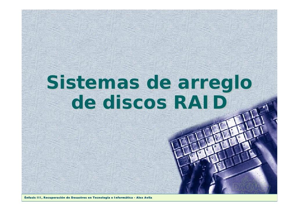 Sistemas de arreglo                 de discos RAID    Énfasis III, Recuperación de Desastres en Tecnología e Informática -...