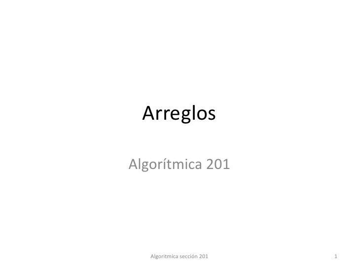 ArreglosAlgorítmica 201   Algoritmíca sección 201   1