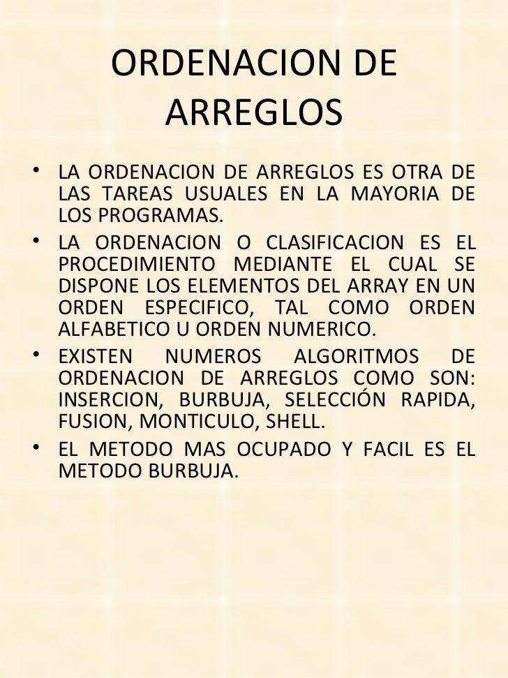 ORDENACION DE ARREGLOS <ul><li>LA ORDENACION DE ARREGLOS ES OTRA DE LAS TAREAS USUALES EN LA MAYORIA DE LOS PROGRAMAS. </l...
