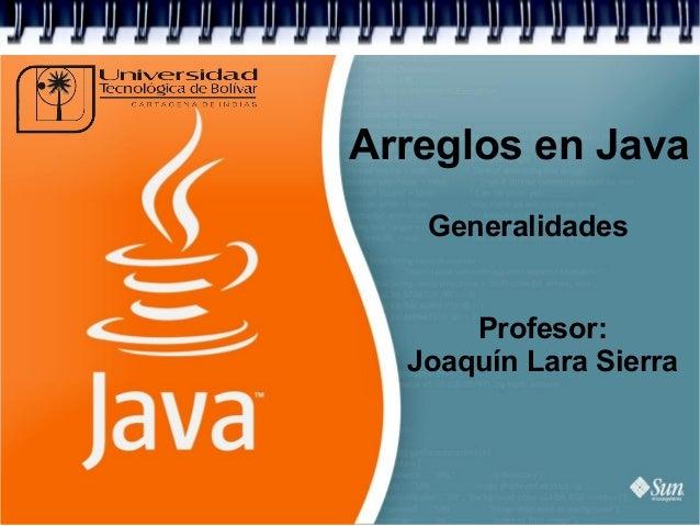 Arreglos en JavaGeneralidadesProfesor:Joaquín Lara Sierra