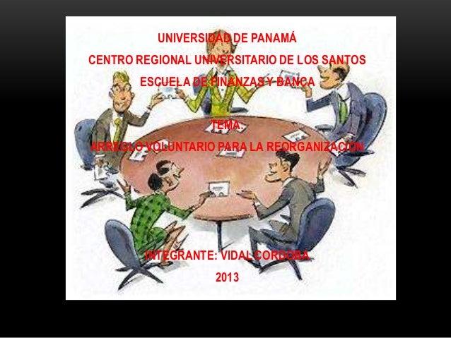 UNIVERSIDAD DE PANAMÁCENTRO REGIONAL UNIVERSITARIO DE LOS SANTOSESCUELA DE FINANZAS Y BANCATEMA:ARREGLO VOLUNTARIO PARA LA...
