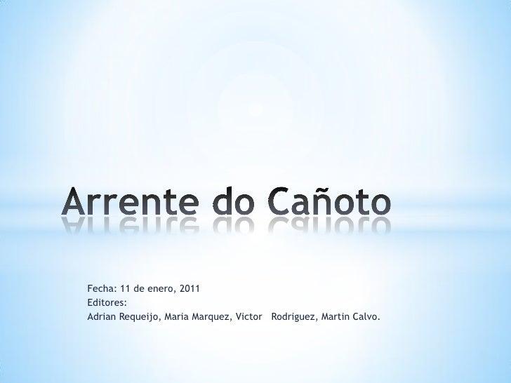 Fecha: 11 de enero, 2011Editores:Adrian Requeijo, Maria Marquez, Victor Rodriguez, Martin Calvo.