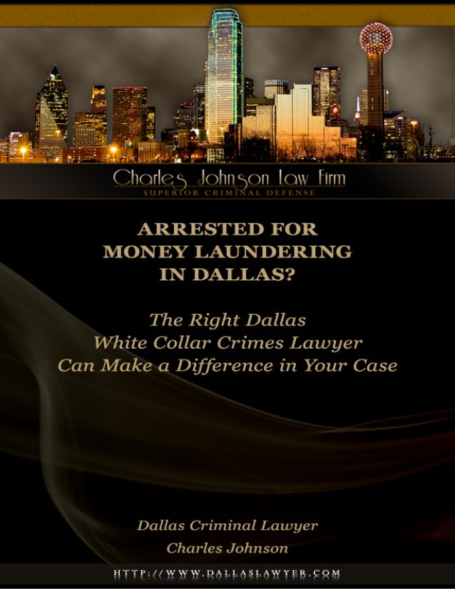 Arrested for Money Laundering in Dallas? The Right Dallas White Collar Crimes Lawyer Can Make a Difference in Your Case