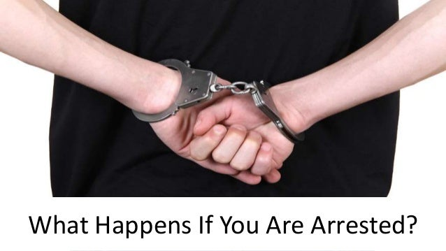 What Happens If You Are Arrested?