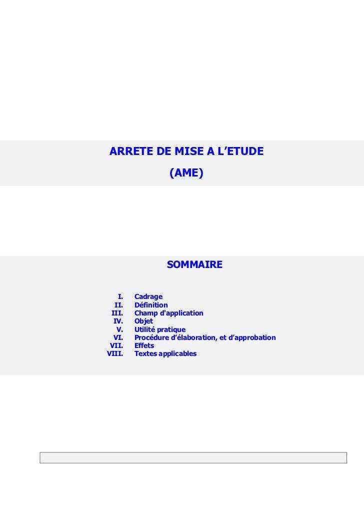 ARRETE DE MISE A L'ETUDE                  (AME)                 SOMMAIRE   I.   Cadrage  II.   Définition III.   Champ dap...