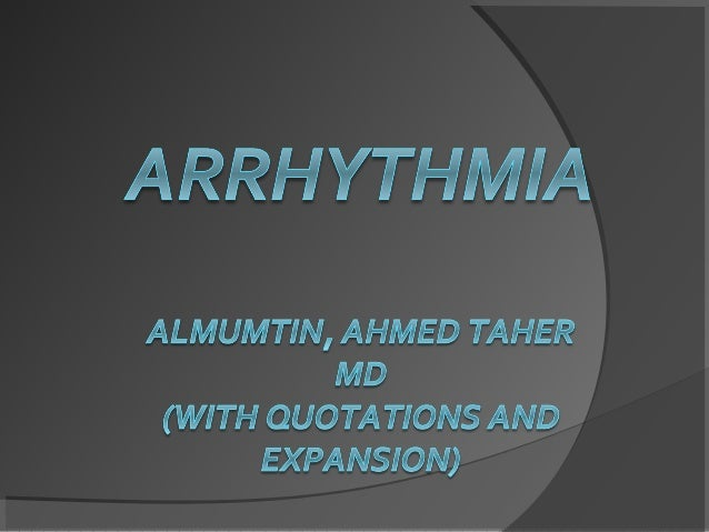  Definition of Arrhythmia: The Origin, Rate, Rhythm, Conduct velocity and sequence of heart activation are abnormally.