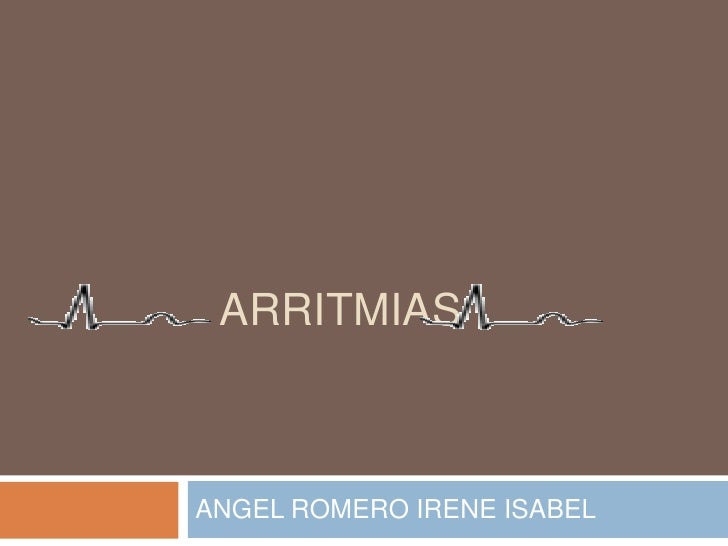 ARRITMIAS<br />ANGEL ROMERO IRENE ISABEL <br />