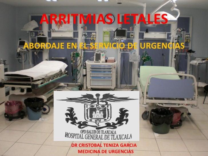 ARRITMIAS LETALES ABORDAJE EN EL SERVICIO DE URGENCIAS               DR CRISTOBAL TENIZA GARCIA             MEDICINA DE UR...