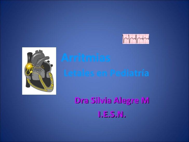 Arritmias   Letales en Pediatría Dra Silvia Alegre M I.E.S.N.