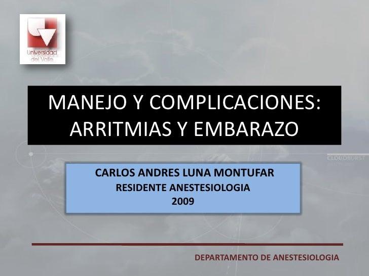 CARLOS ANDRES LUNA MONTUFAR<br />RESIDENTE ANESTESIOLOGIA<br />2009<br />MANEJO Y COMPLICACIONES:ARRITMIAS Y EMBARAZO<br /...