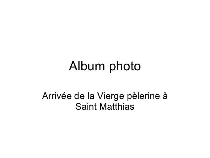 Album photo Arrivée de la Vierge pèlerine à Saint Matthias