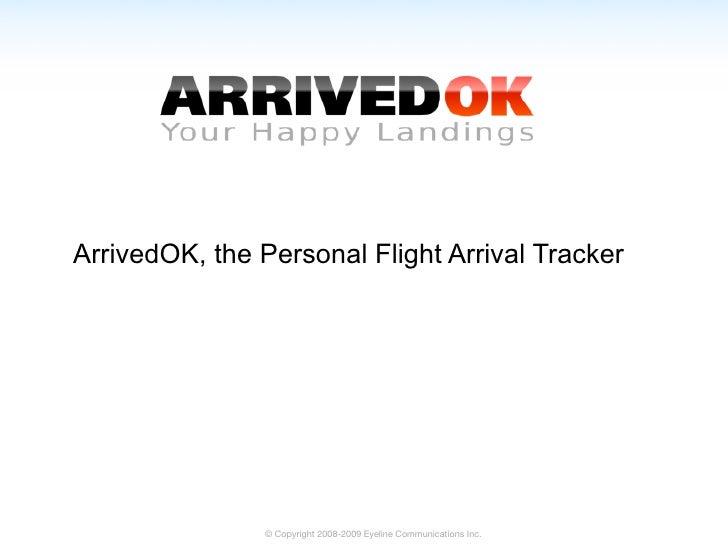 ArrivedOK, the Personal Flight Arrival Tracker                     © Copyright 2008-2009 Eyeline Communications Inc.