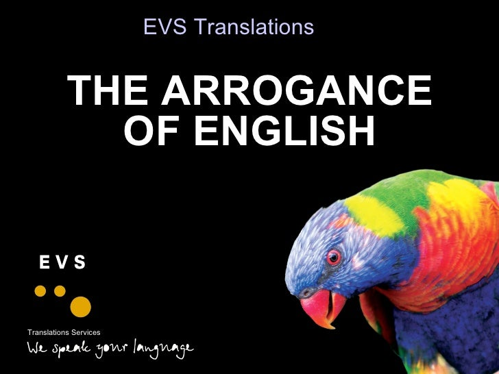THE ARROGANCE OF ENGLISH LANGUAGE