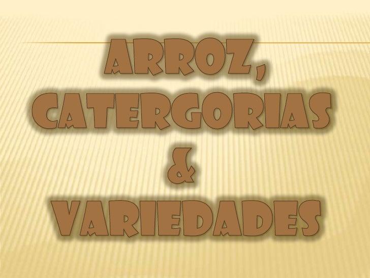 ARROZ,<br />CATERGORIAS <br />& <br />VARIEDADES<br />