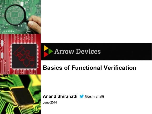 June 2014 Basics of Functional Verification Anand Shirahatti @ashirahatti