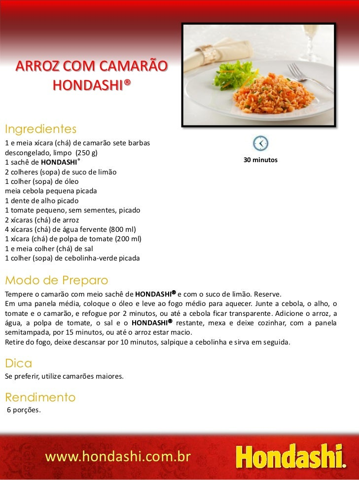 ARROZ COM CAMARÃO       HONDASHI®Ingredientes1 e meia xícara (chá) de camarão sete barbasdescongelado, limpo (250 g)1 sach...