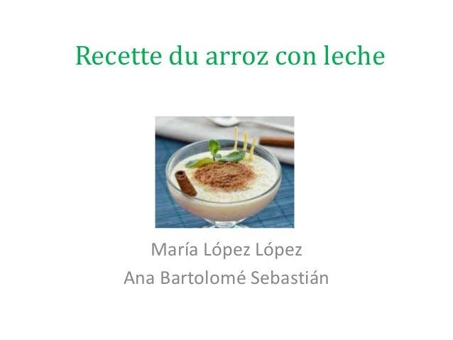 Recette du arroz con leche María López López Ana Bartolomé Sebastián