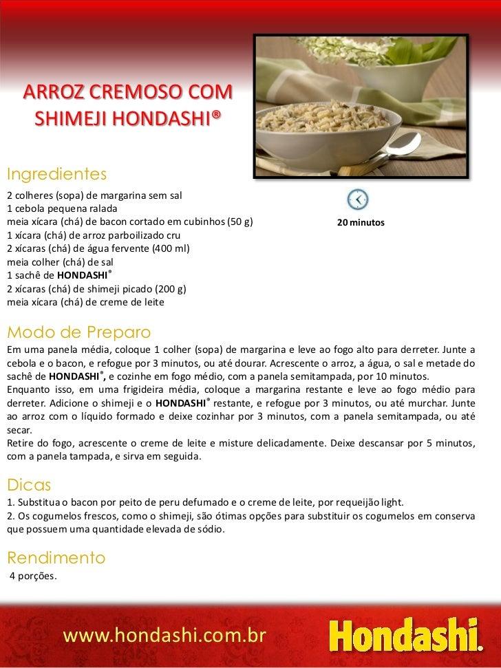ARROZ CREMOSO COM    SHIMEJI HONDASHI®Ingredientes2 colheres (sopa) de margarina sem sal1 cebola pequena raladameia xícara...