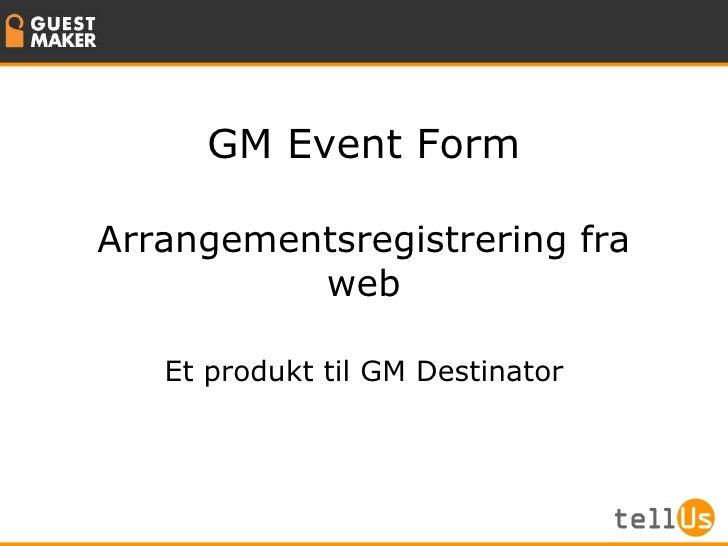 GM Event Form Arrangementsregistrering fra web Et produkt til GM Destinator