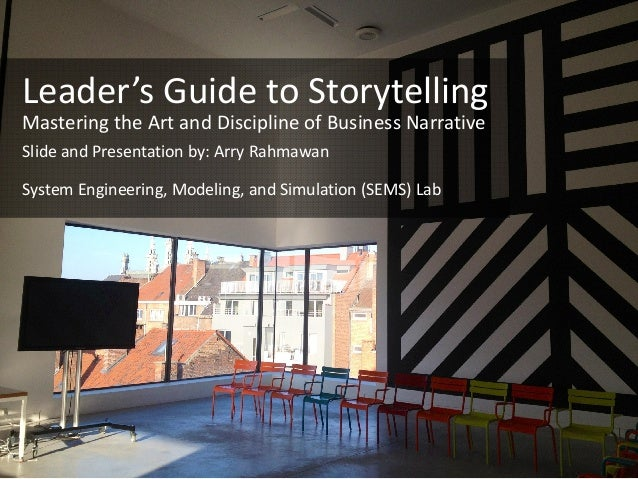 Leader's Guide to StorytellingMastering the Art and Discipline of Business NarrativeSlide and Presentation by: Arry Rahmaw...