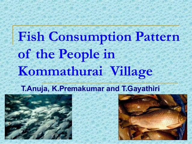 Fish Consumption Pattern of the People in Kommathurai Village T.Anuja, K.Premakumar and T.Gayathiri