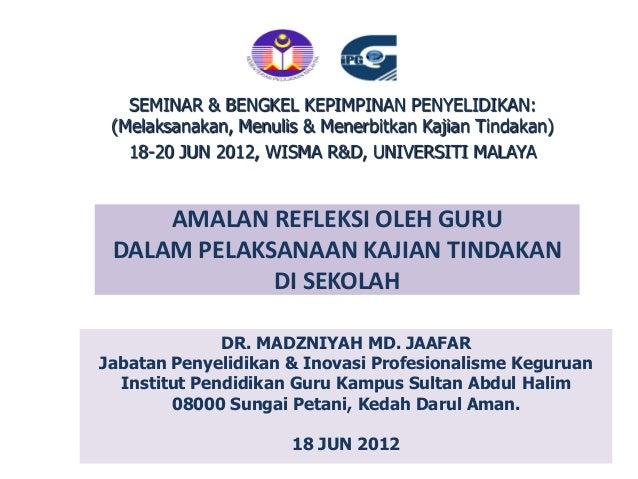 SEMINAR & BENGKEL KEPIMPINAN PENYELIDIKAN: (Melaksanakan, Menulis & Menerbitkan Kajian Tindakan)   18-20 JUN 2012, WISMA R...
