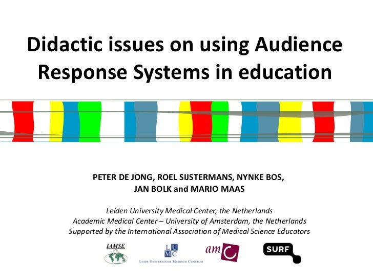 Didactic issues on using Audience Response Systems in education PETER DE JONG, ROEL SIJSTERMANS, NYNKE BOS,  JAN BOLK and ...
