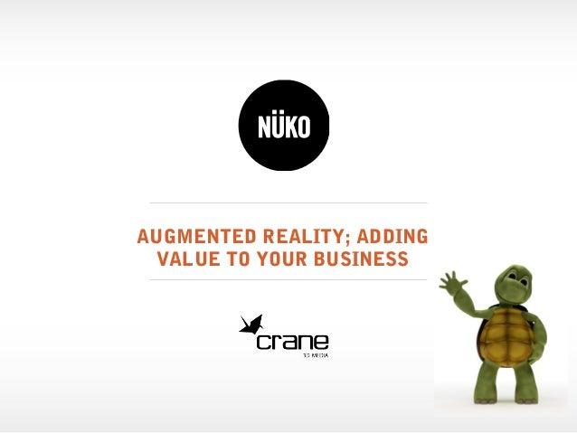 Augmented Reality; Adding Value to Your Business 2013