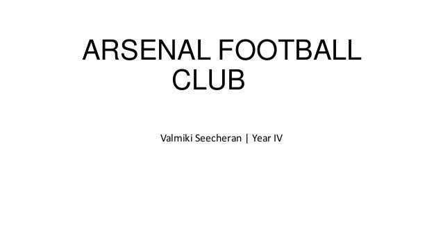 ARSENAL FOOTBALL CLUB Valmiki Seecheran | Year IV