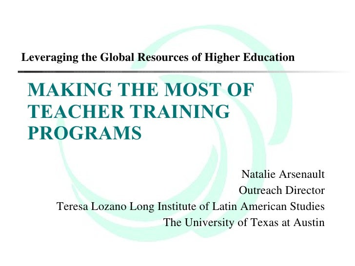 MAKING THE MOST OF TEACHER TRAINING PROGRAMS <ul><li>Natalie Arsenault </li></ul><ul><li>Outreach Director </li></ul><ul><...